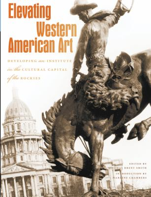 Elevating Western American Art : Developing an Institute in the Cultural Capital of the Rockies
