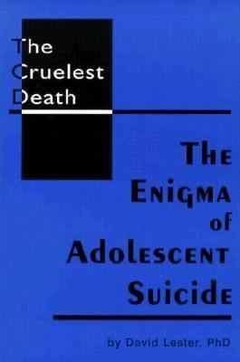 Cruelest Death The Enigma of Adolescent Suicide