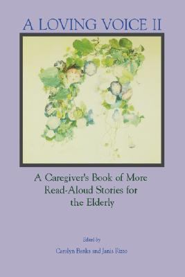 Loving Voice II A Caregiver's Book of More Read-Aloud Stories for the Elderly