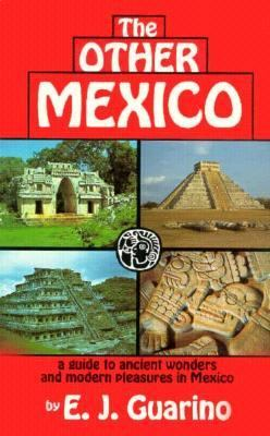 Other Mexico A Guide to Ancient Wonders and Modern Pleasures in Mexico