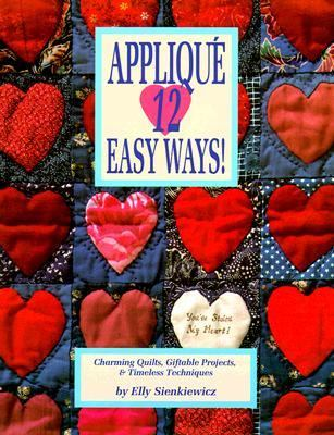 Applique 12 Easy Ways! Charming Quilts, Giftable Projects, and Timeless Techniques