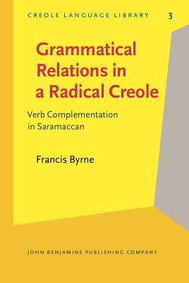 Grammatical Relations in a Radical Creole: Verb Complementation in Saramaccan (Creole Language Library)