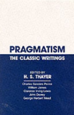 Pragmatism The Classic Writings