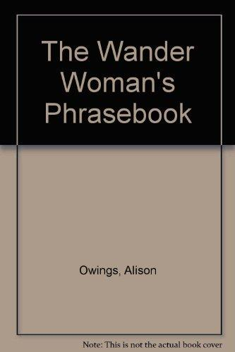 The Wander Woman's Phrasebook: How to meet or Avoid People in Three Romance Languages