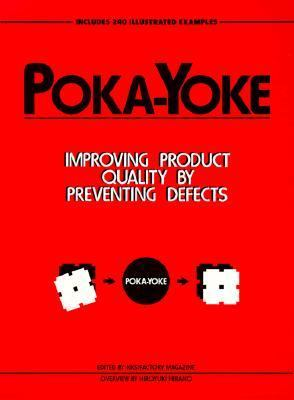Poka-Yoke Improving Product Quality by Preventing Defects