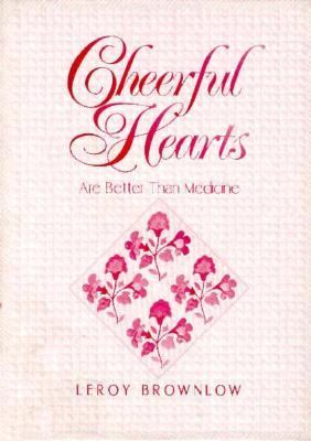 Cheerful Hearts - Are Better than Medicine - LeRoy Brownlow - Hardcover