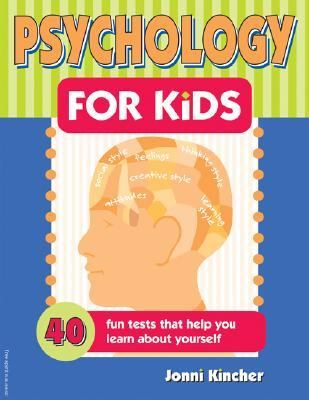 Psychology for Kids 40 Fun Tests That Help You Learn About Yourself
