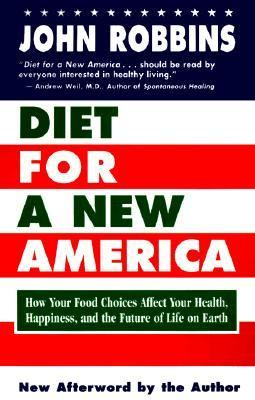 Diet for a New America How Your Food Choices Affect Your Health, Happiness and the Future of Life on Earth