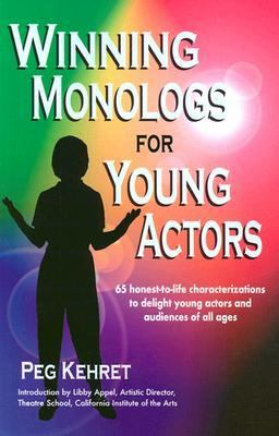Winning Monologs for Young Actors 65 Honest-To-Life Characterizations to Delight Young Actors and Audiences of All Ages