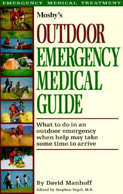 Mosby's Outdoor Emergency Medical Guide What to Do in an Outdoor Emergency When Help May Take Some Time to Arrive