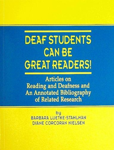 Deaf Students Can Be Great Readers: Articles on Reading and Deafness and an Annotated Bibliography of Related Research