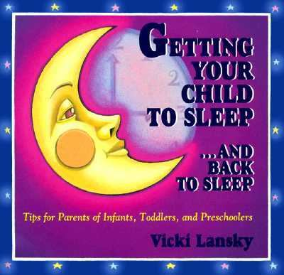 Getting Your Child to Sleep...and Back to Sleep Tips for Parents of Infants, Toddlers and Preschoolers