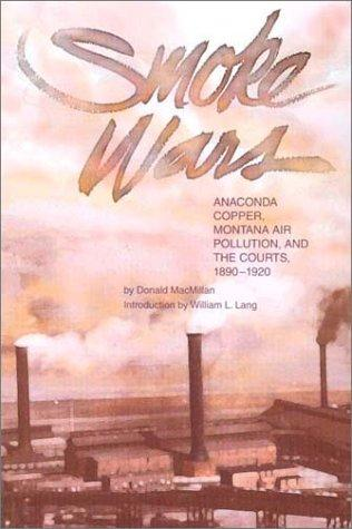 Smoke Wars (pb): Anaconda Copper, Montana Air Pollution, and the Courts, 1890-1924