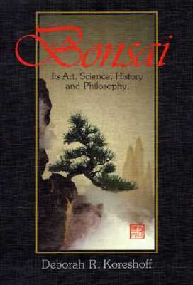 Bonsai: Its Art, Science, History and Philosophy - Deborah R. Koreshoff - Hardcover