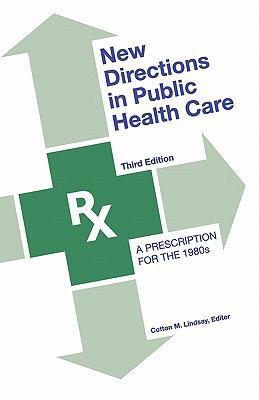 New Directions in Public Health Care: A Prescription for the 1980's - Cotton M. Lindsay - Paperback - 3d ed
