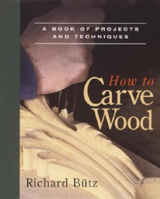 How to Carve Wood A Book of Projects and Techniques