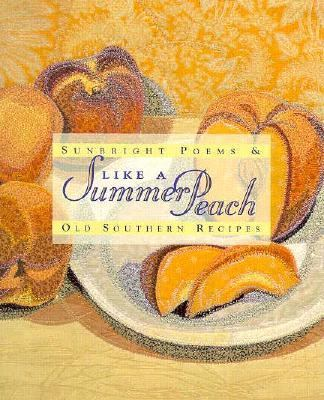 Like a Summer Peach: Sunbright Poems and Old Southern Recipes