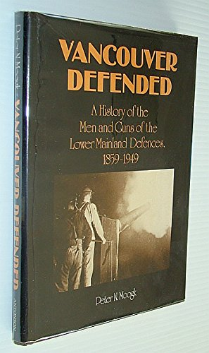 Vancouver defended: History of the men and guns of the Lower Mainland defences, 1859-1949