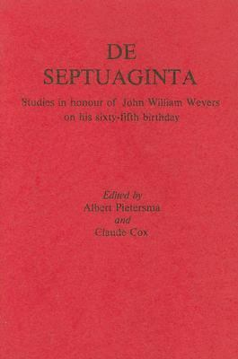 De Septuaginta Studies in Honour of John William Wevers on His Sixty-Fifth Birthday
