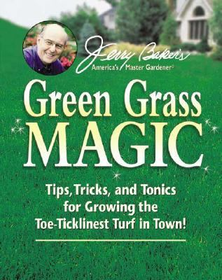 Jerry Bakers Green Grass Magic Tips, Tricks, and Tonics for Growing the Toe-Ticklinest Turf in Town!