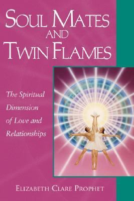 Soul Mates & Twin Flames The Spiritual Dimension of Love & Relationships