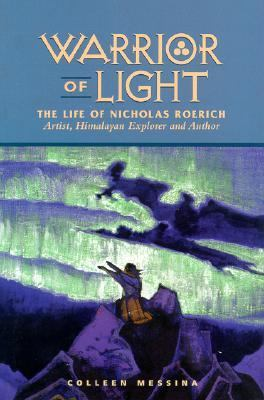 Warrior of Light The Life of Nicholas Roerich  Artist, Himalayan Explorer and Author