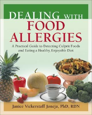 Dealing With Food Allergies A Practical Guide to Detecting Culprit Foods and Eating a Healthy, Enjoyable Diet