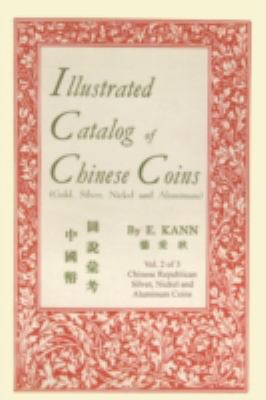 Illustrated Catalog of Chinese Coins: Gold, Silver, Nickel and Aluminum