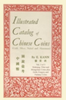 Illustrated Catalog of Chinese Coins: Gold, Silver, Nickle and Aluminum, Vol. 3