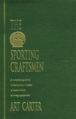 Sporting Craftsmen A Complete Guide to Contemporary Makers of Custom-Built Sporting Equipment