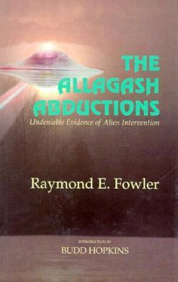 Allagash Abductions: Undeniable Evidence of Alien Intervention - Raymond E. Fowler - Hardcover - 1st ed