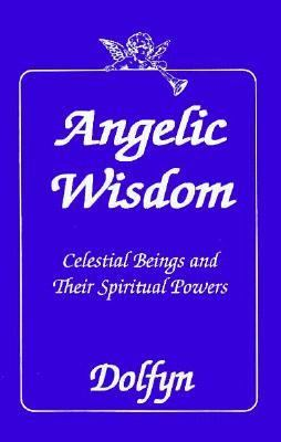 Angelic Wisdom Celestial Beings and Their Spiritual Powers