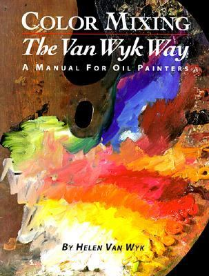 Color Mixing the Van Wyk Way: A Manual for Artists - Helen Van Wyk