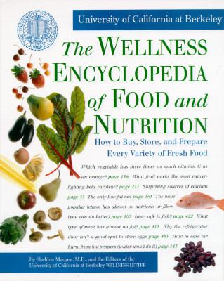Wellness Encyclopedia of Food and Nutrition How to Buy, Store, and Prepare Every Variety of Fresh Food