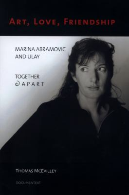 Art, Love, Friendship: Marina Abramovic and Ulay, Together & Apart