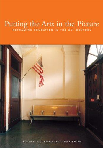 Putting the Arts in the Picture: Reframing Education in the 21st Century