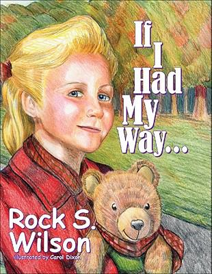 If I Had My Way--/By Rock S. Wilson ; Illustrated by Carol Dixon