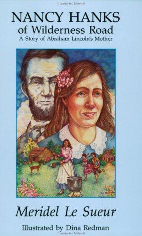 Nancy Hanks of Wilderness Road: A Story of Abraham Lincoln's Mother (The Meridel Le Sueur Wilderness Book Series)