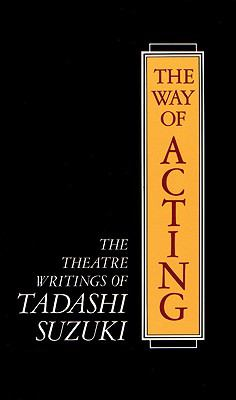 Way of Acting the Theatre Writings of Tadashi Suzuki