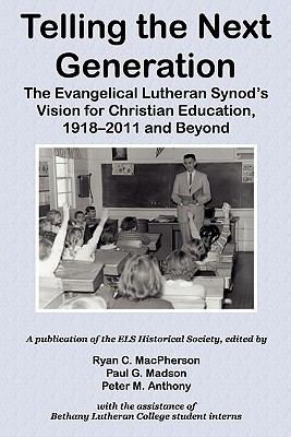 Telling the Next Generation: The Evangelical Lutheran Synod's Vision for Christian Education, 1918-2011 and Beyond