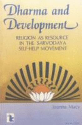 Dharma and Development: Religion as Resource in the Sarvodaya Self-Help Movement - Joanna Macy