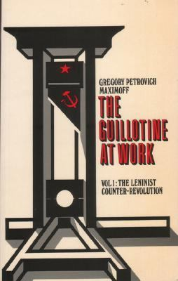 Guillotine at Work The Leninist Counter-revolution