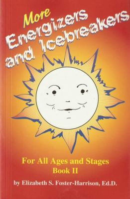 More Energizers and Icebreakers For All Ages and Stages