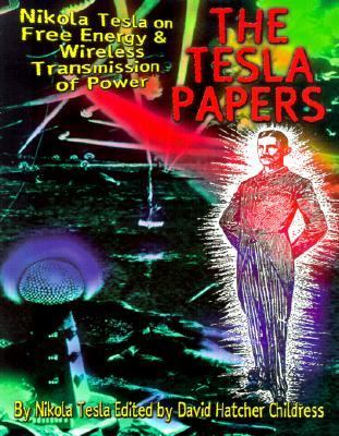 Tesla Papers Nikola Tesla on Free Energy & Wireless Transmission of Power
