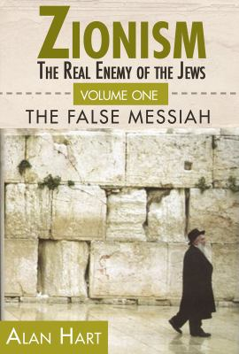ZIONISM: THE REAL ENEMY OF THE JEWS: Volume One: The False Mesiah