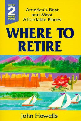 Where to Retire: America's Best and Most Affordable Places - John Howells - Paperback - 2nd ed., rev. and updated