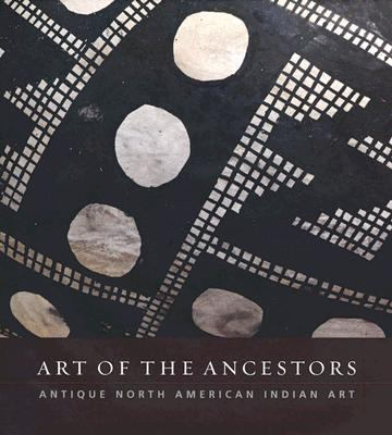 Art Of The Ancestors Antique North American Indian Art