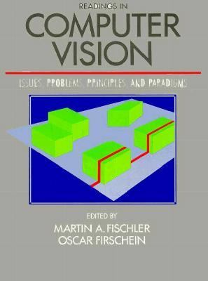 Readings in Computer Vision Issues, Problems, Principles, and Paradigms