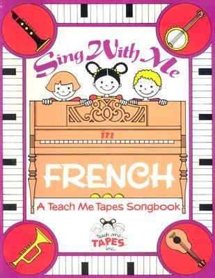 Sing With Me in French An Easy-To-Play Collection of Popular Songs in French. Complete With Words, Piano Accompaniment and Chord Symbols.