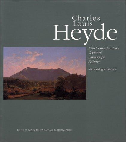 Charles Louis Heyde : Nineteenth-Century Vermont Landscape Painter [ with catalog raisonne]